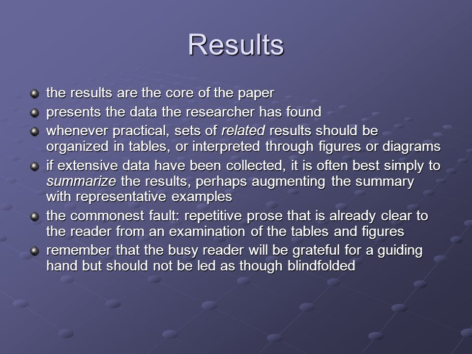 Results the results are the core of the paper presents the data the researcher has found whenever practical, sets of related results should be organiz