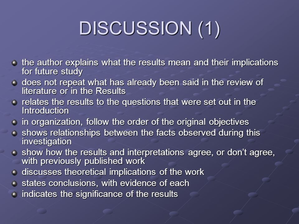 DISCUSSION (1) the author explains what the results mean and their implications for future study does not repeat what has already been said in the rev