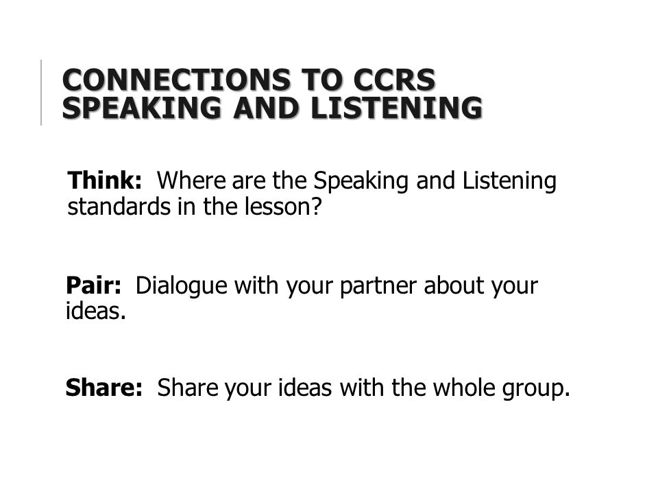 CONNECTIONS TO CCRS SPEAKING AND LISTENING Think: Where are the Speaking and Listening standards in the lesson.
