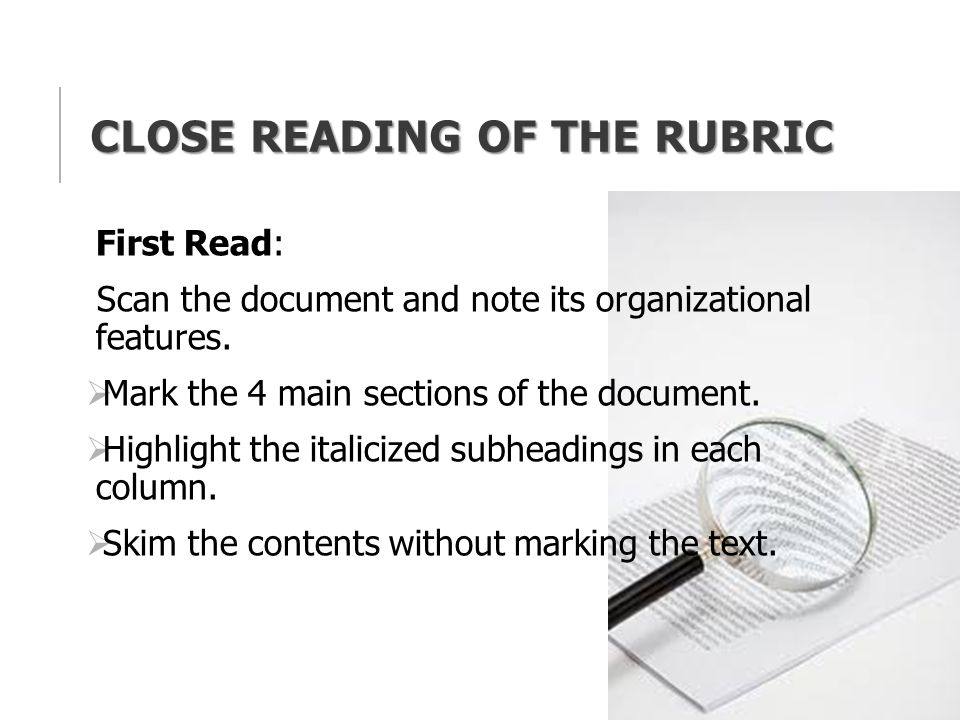 CLOSE READING OF THE RUBRIC First Read: Scan the document and note its organizational features.