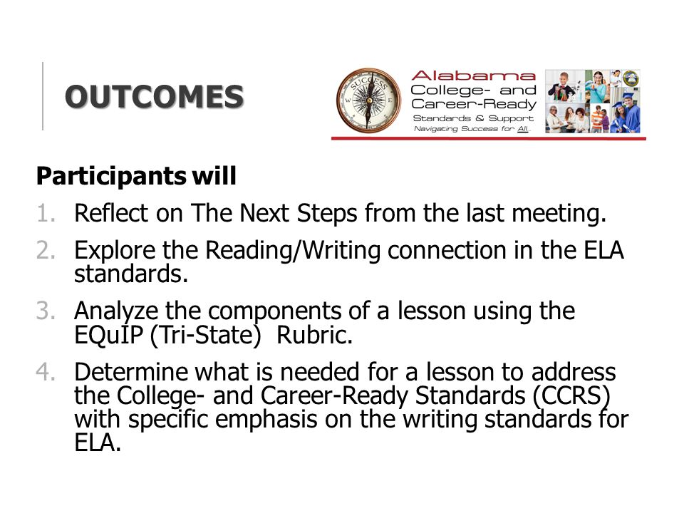 OUTCOMES Participants will 1.Reflect on The Next Steps from the last meeting.