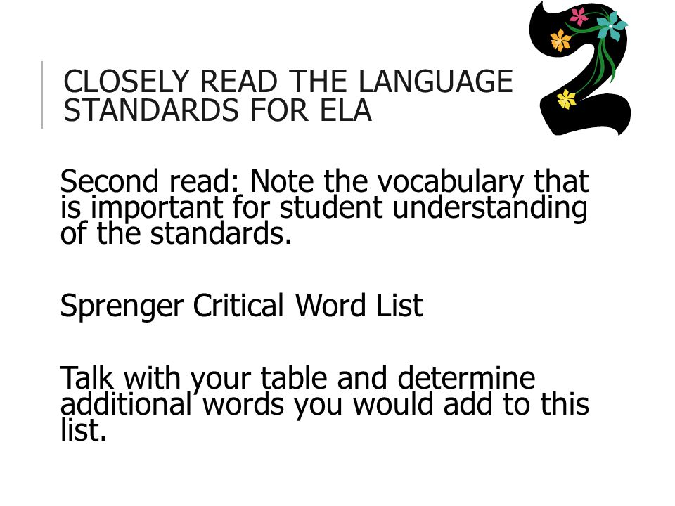 CLOSELY READ THE LANGUAGE STANDARDS FOR ELA Second read: Note the vocabulary that is important for student understanding of the standards.
