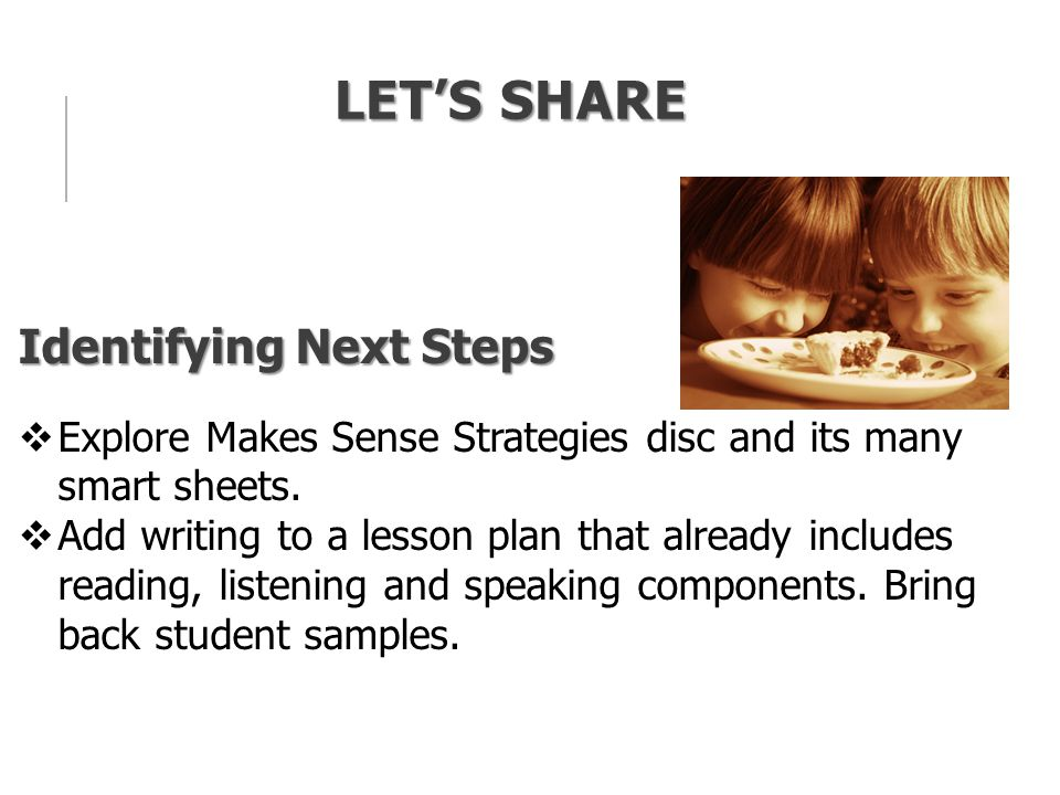LET'S SHARE Identifying Next Steps  Explore Makes Sense Strategies disc and its many smart sheets.