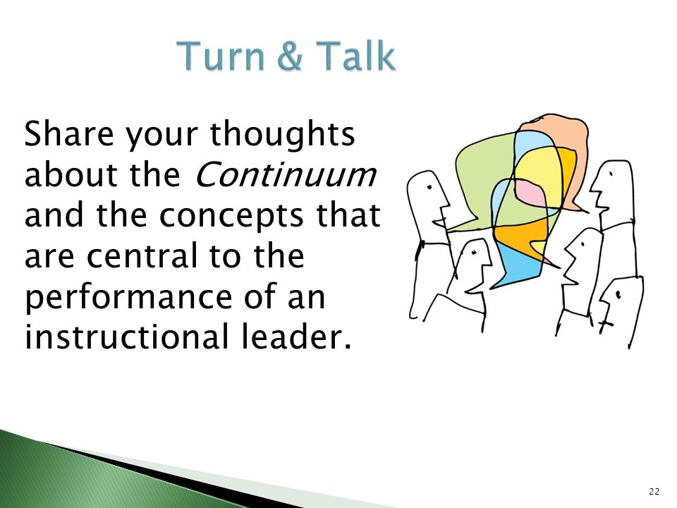 Share your thoughts about the Continuum and the concepts that are central to the performance of an instructional leader. 22