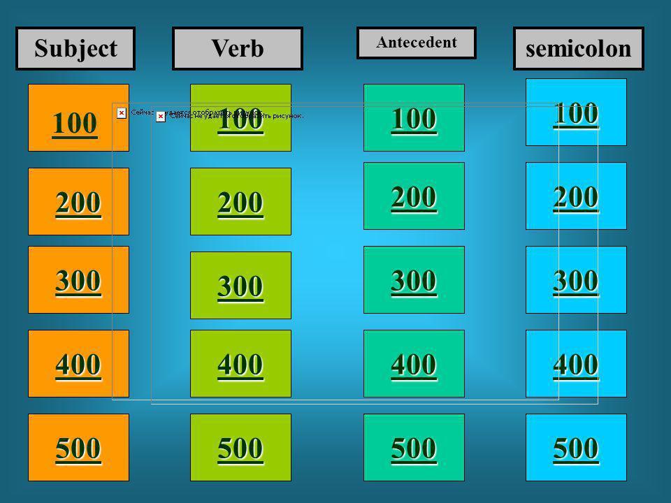 100 200 400 300 400 SubjectVerb Antecedent semicolon 300 200 400 200 100 500 100