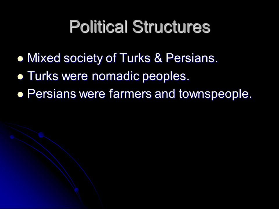 Political Structures Mixed society of Turks & Persians.