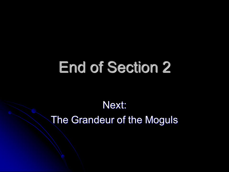 End of Section 2 Next: The Grandeur of the Moguls