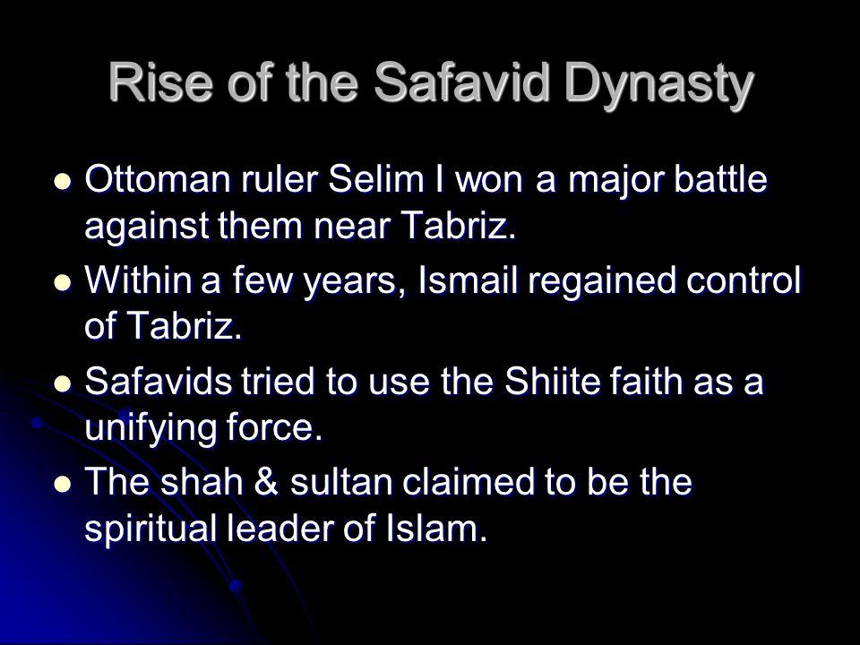 Rise of the Safavid Dynasty Ottoman ruler Selim I won a major battle against them near Tabriz. Ottoman ruler Selim I won a major battle against them n
