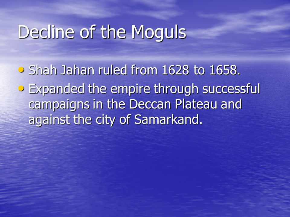 Decline of the Moguls Shah Jahan failed to deal with the growing domestic problems.