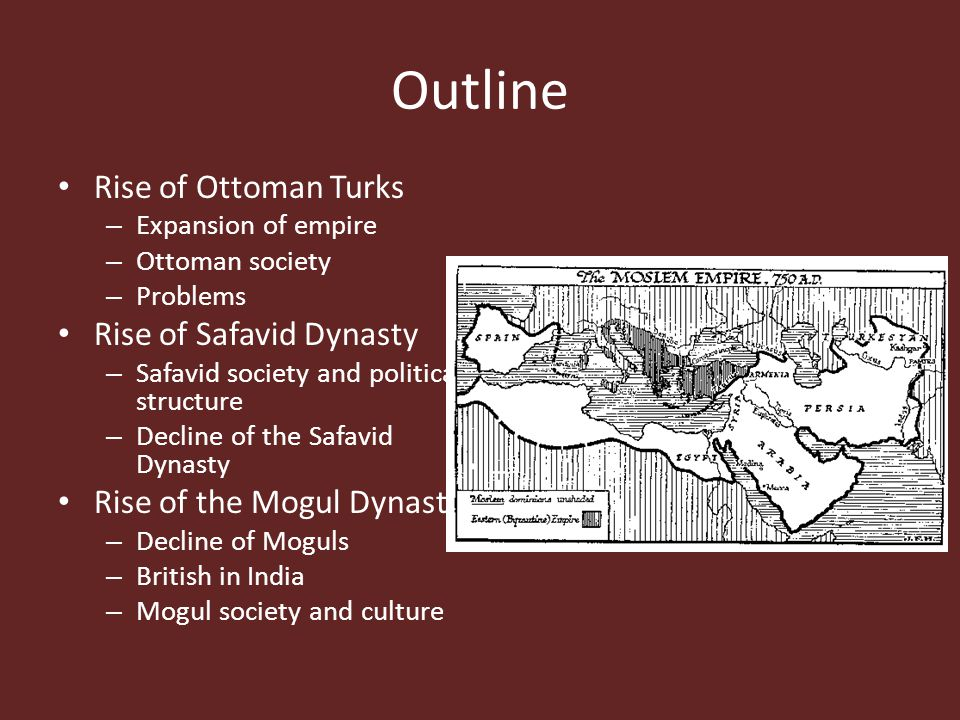 Outline Rise of Ottoman Turks – Expansion of empire – Ottoman society – Problems Rise of Safavid Dynasty – Safavid society and political structure – D