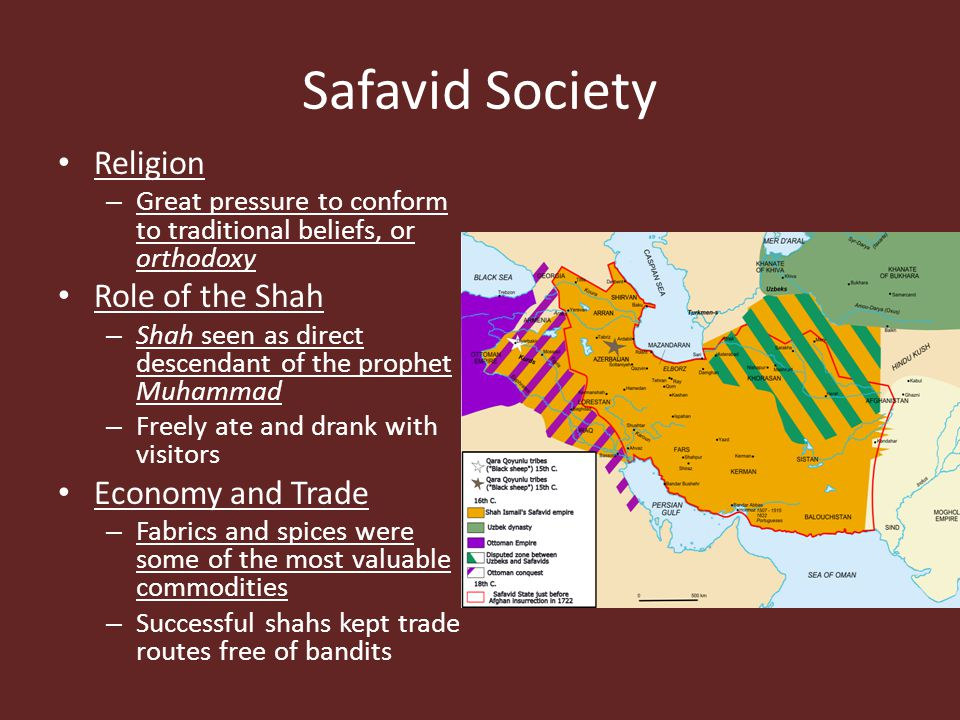 Safavid Society Religion – Great pressure to conform to traditional beliefs, or orthodoxy Role of the Shah – Shah seen as direct descendant of the pro