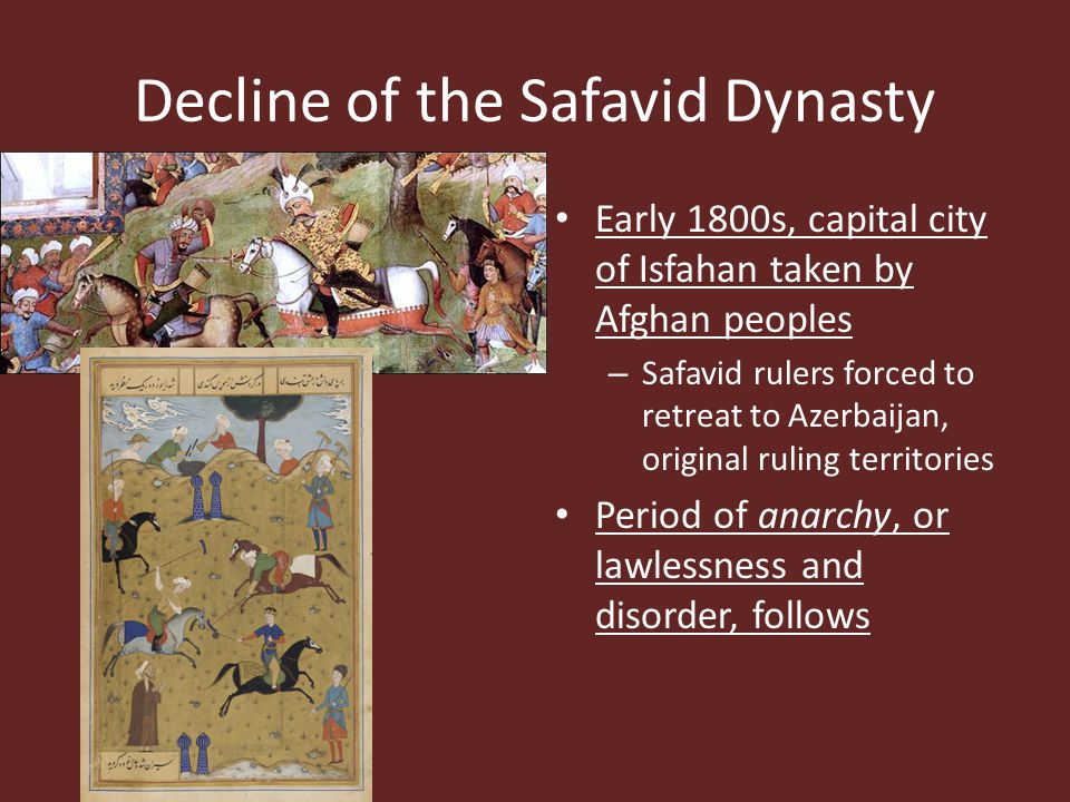 Decline of the Safavid Dynasty Early 1800s, capital city of Isfahan taken by Afghan peoples – Safavid rulers forced to retreat to Azerbaijan, original