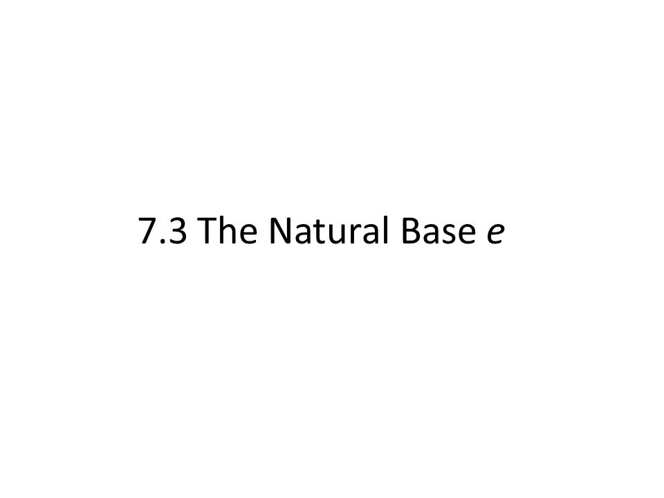 The Natural Base e A famous constant (similar to π) is the natural base, e (also known as Euler's number).