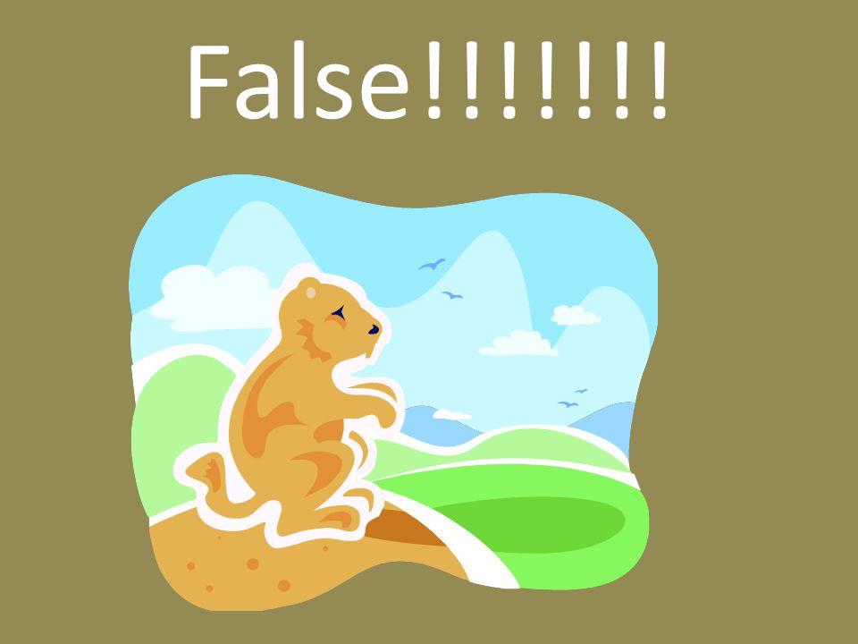 False!!!!!!!