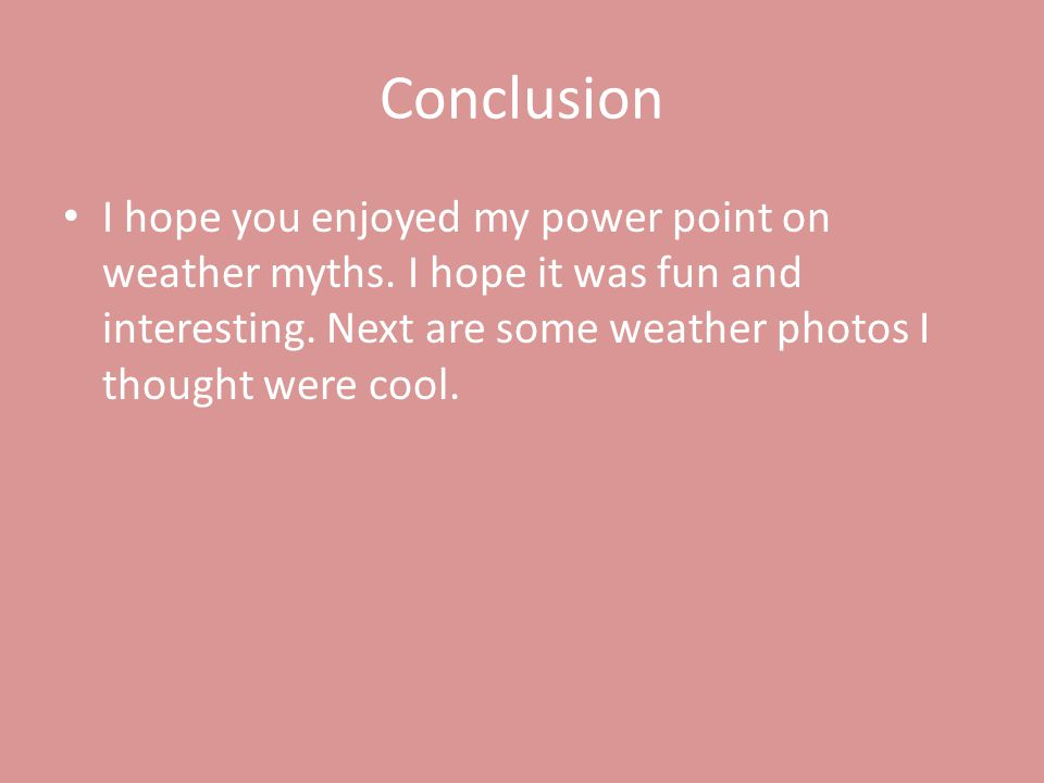 Conclusion I hope you enjoyed my power point on weather myths.