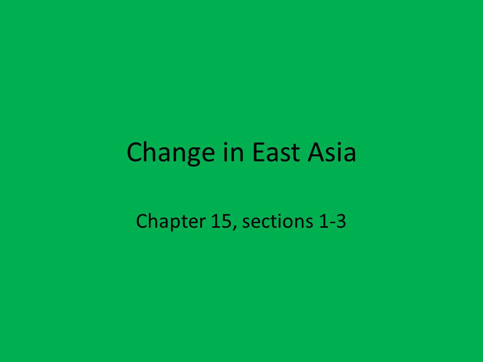 Change in East Asia Chapter 15, sections 1-3