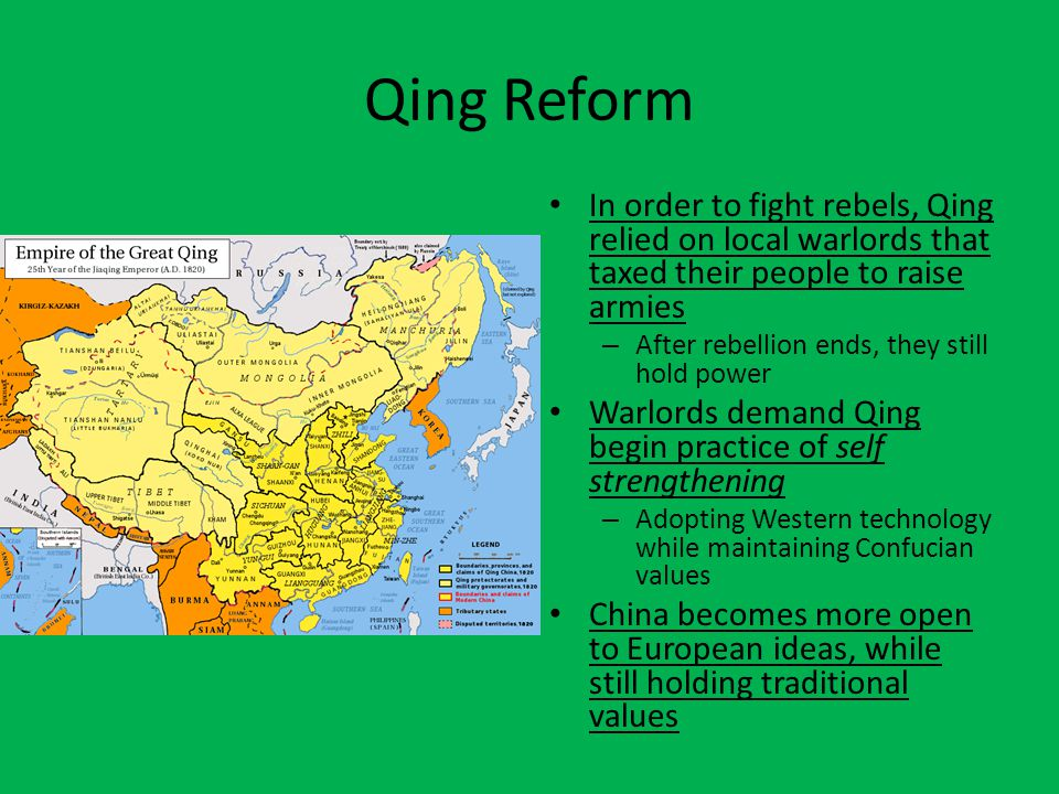 Qing Reform In order to fight rebels, Qing relied on local warlords that taxed their people to raise armies – After rebellion ends, they still hold po