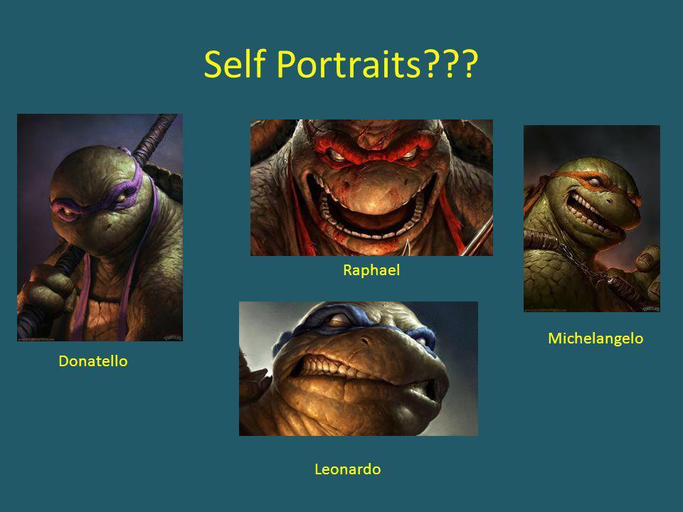 Self Portraits??? Donatello Michelangelo Raphael Leonardo