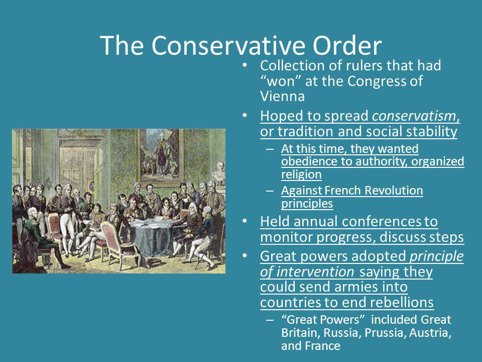 """The Conservative Order Collection of rulers that had """"won"""" at the Congress of Vienna Hoped to spread conservatism, or tradition and social stability –"""