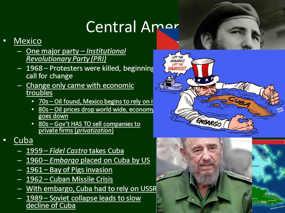 Central America Mexico – One major party – Institutional Revolutionary Party (PRI) – 1968 – Protesters were killed, beginning call for change – Change