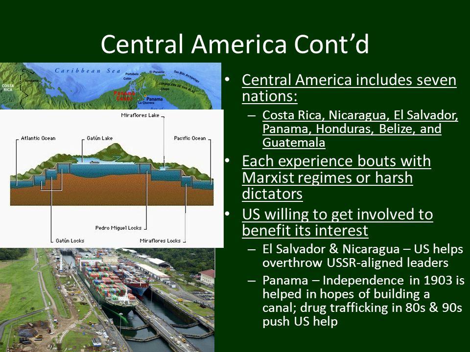 Central America Cont'd Central America includes seven nations: – Costa Rica, Nicaragua, El Salvador, Panama, Honduras, Belize, and Guatemala Each expe