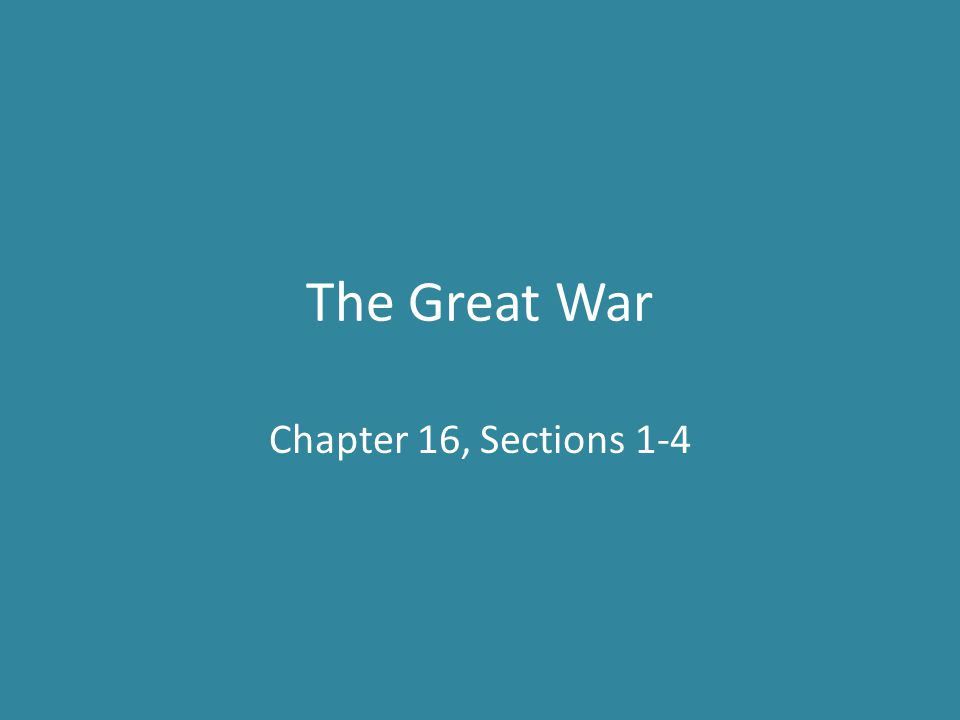 The Great War Outline Road to War – The 3 Isms of WWI – Alliances – Spark of the War World War One – The War - 1914-1915 – The War - 1916-1917 – Entry of the US The Russian Revolution – Revolution in Russia – Rise of Lenin – Russian Civil War End of the War – Collapse of Germany – Wilson's Proposal – Outcome of the War
