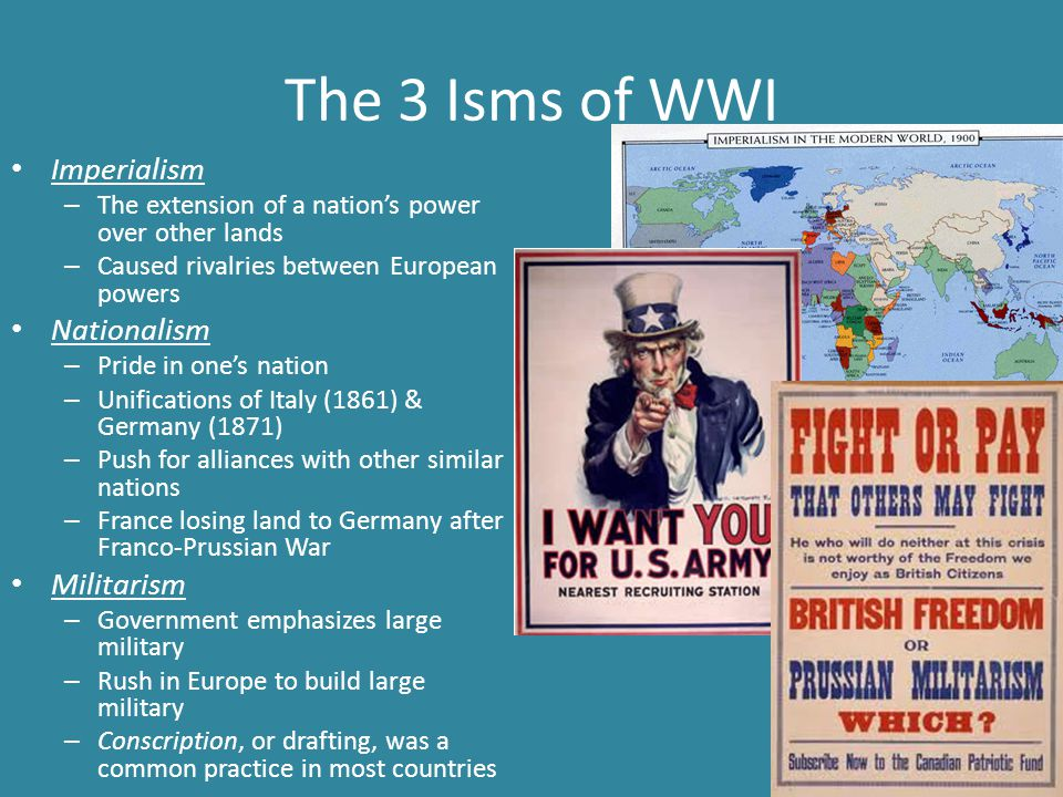 The 3 Isms of WWI Imperialism – The extension of a nation's power over other lands – Caused rivalries between European powers Nationalism – Pride in o