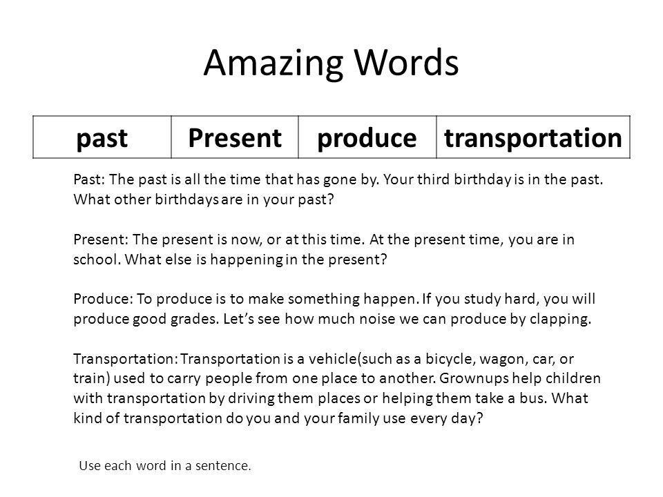 Amazing Words pastPresentproducetransportation Past: The past is all the time that has gone by.