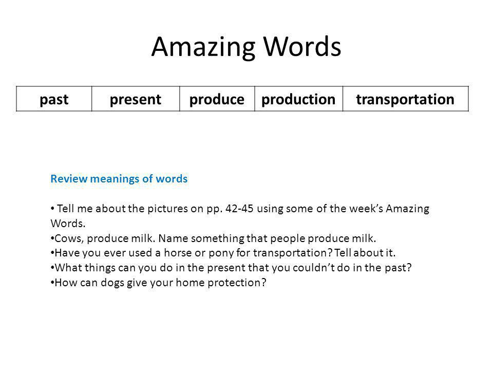 Amazing Words pastpresentproduceproductiontransportation Review meanings of words Tell me about the pictures on pp.