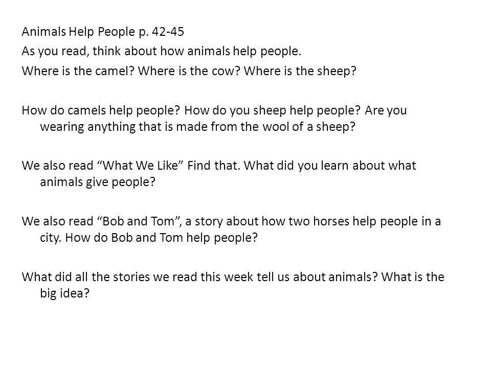 Animals Help People p. 42-45 As you read, think about how animals help people.
