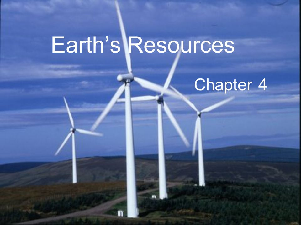 Energy and Mineral Resources Renewable – replenished over fairly short time spans (months, years, decades) –Plants, animals, natural fibers trees, water, wind, sun Nonrenewable – takes millions of years to form and accumulate –Coal, oil, natural gas, iron, copper, uranium, gold