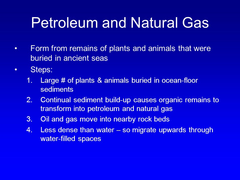 Petroleum and Natural Gas 5.Oil trap – structure that allows large amounts of fluid to accumulate –Anticline – uparched series of sedimentary rock layers