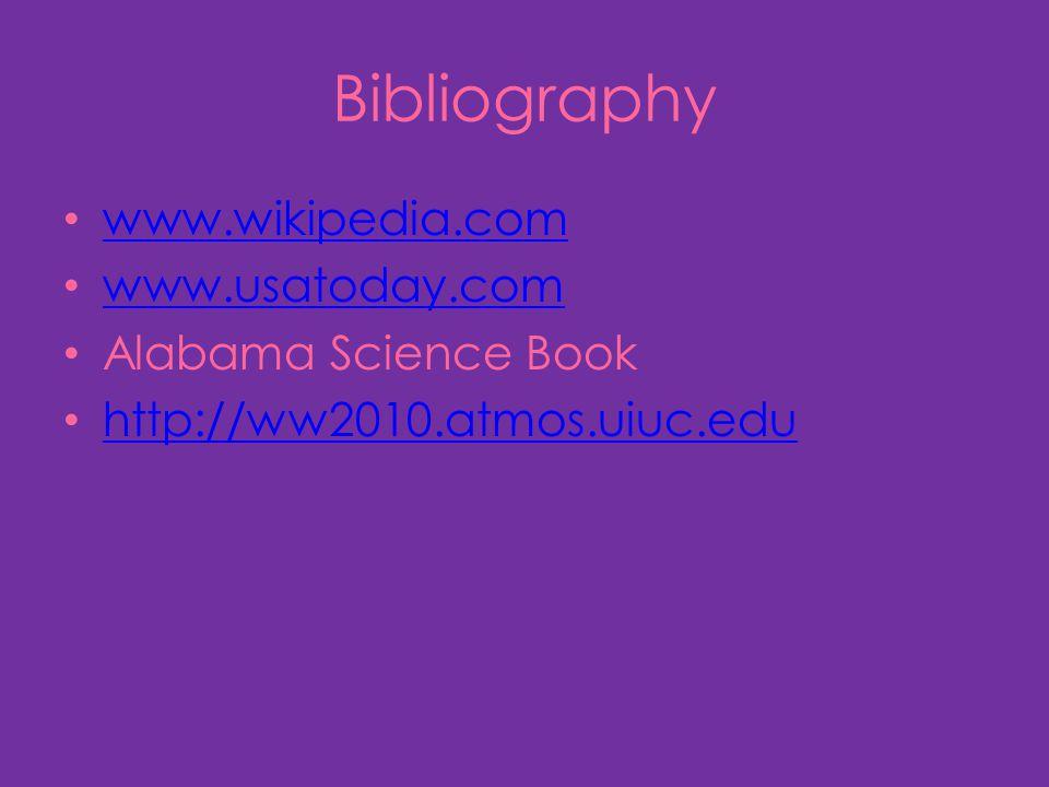 Bibliography www.wikipedia.com www.usatoday.com Alabama Science Book http://ww2010.atmos.uiuc.edu