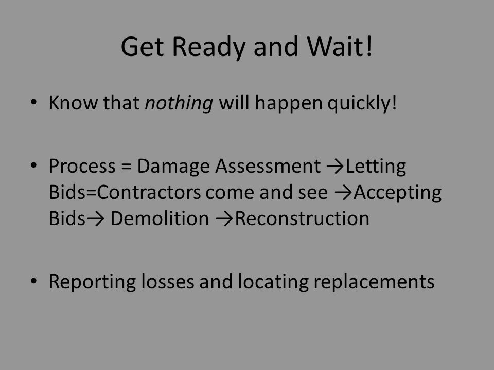 Get Ready and Wait.Know that nothing will happen quickly.