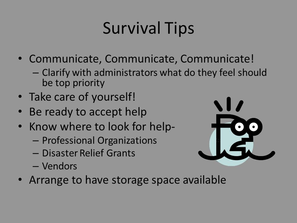 Survival Tips Communicate, Communicate, Communicate! – Clarify with administrators what do they feel should be top priority Take care of yourself! Be