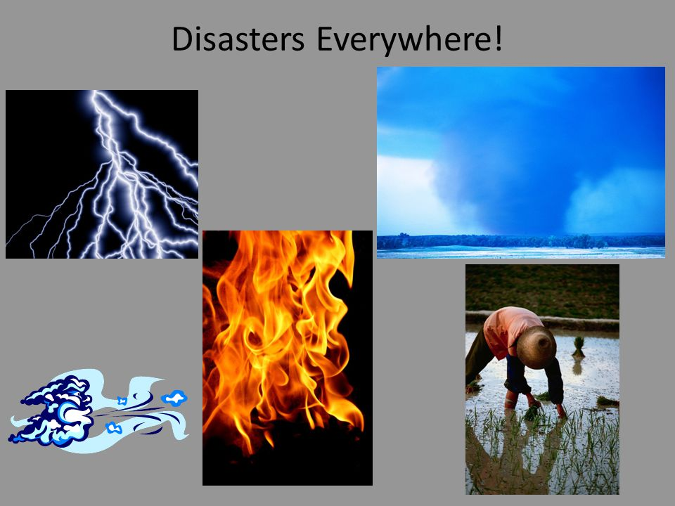 Disasters Everywhere!