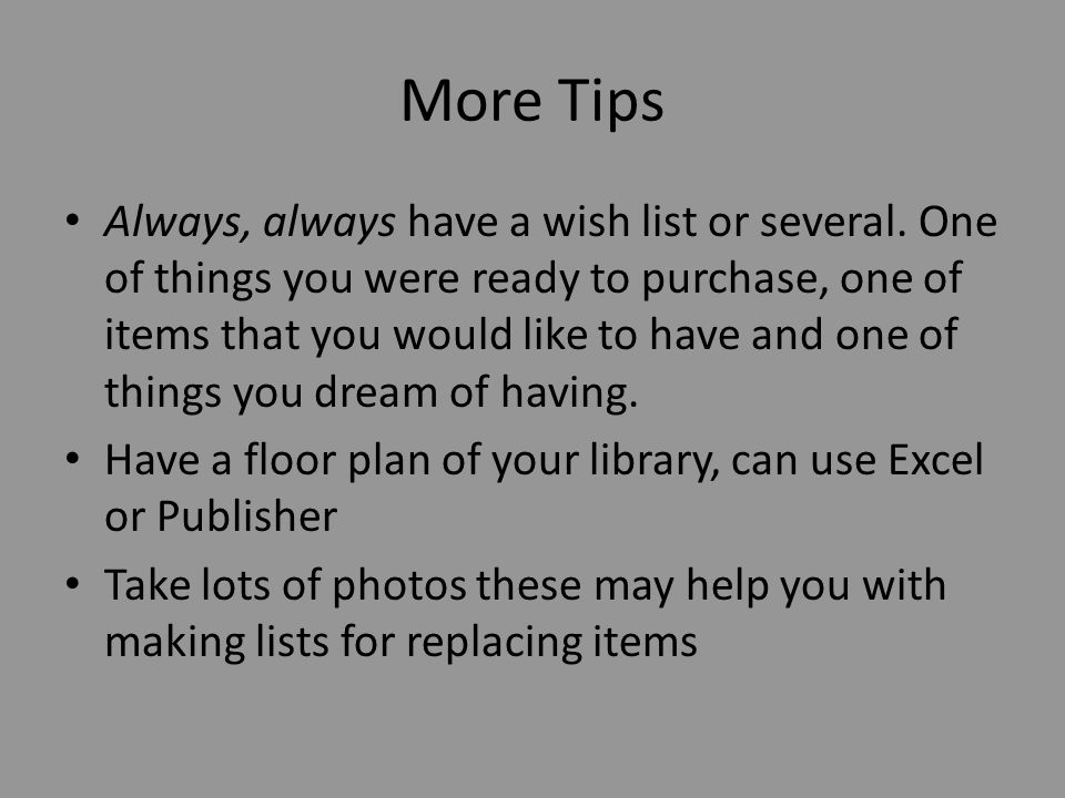 More Tips Always, always have a wish list or several.