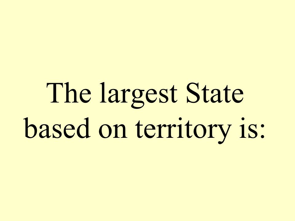 The largest State based on territory is: