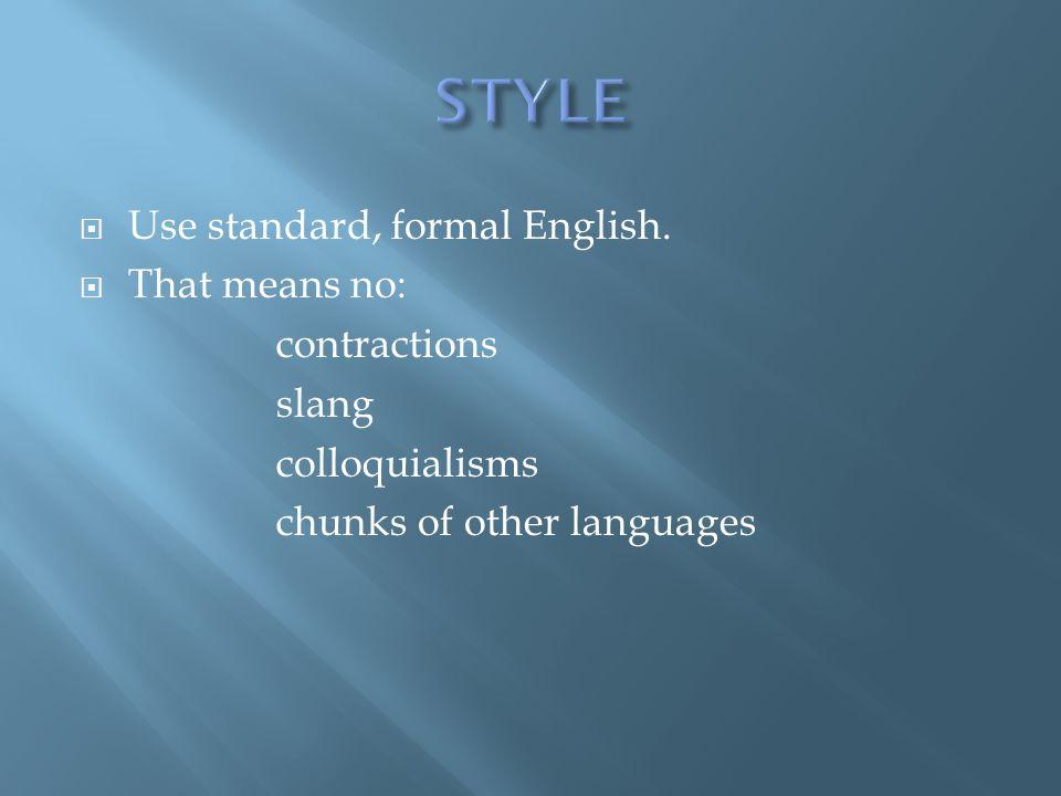  Use standard, formal English.