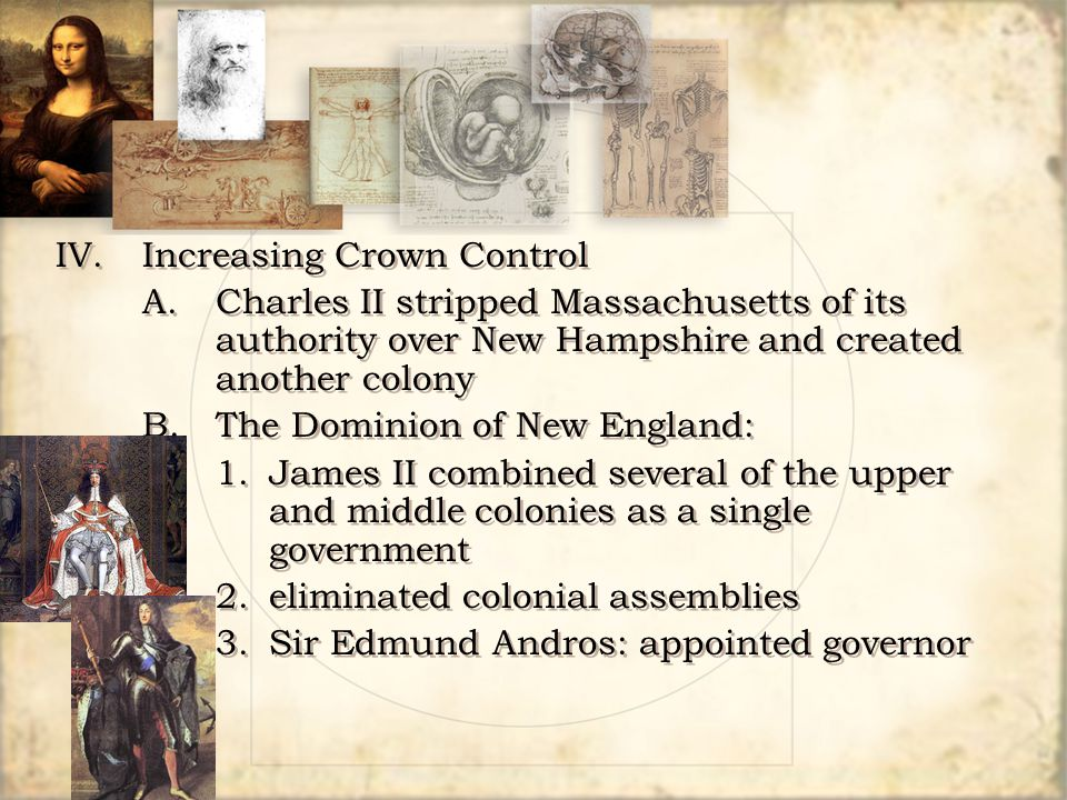IV.Increasing Crown Control A.Charles II stripped Massachusetts of its authority over New Hampshire and created another colony B.The Dominion of New E