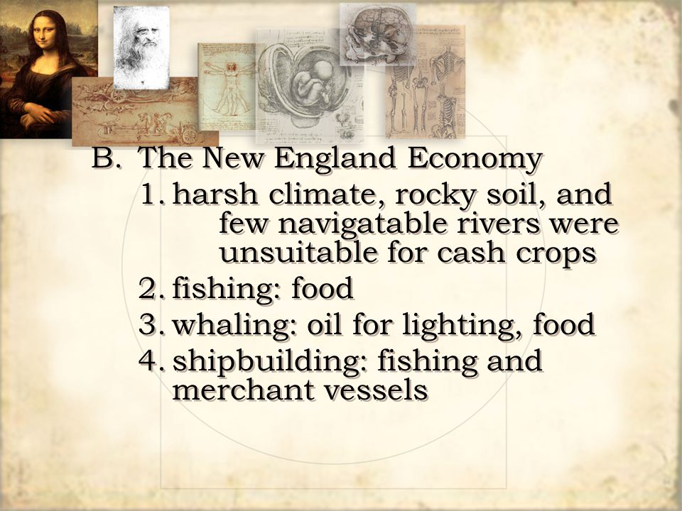 B.The New England Economy 1.harsh climate, rocky soil, and few navigatable rivers were unsuitable for cash crops 2.fishing: food 3.whaling: oil for li