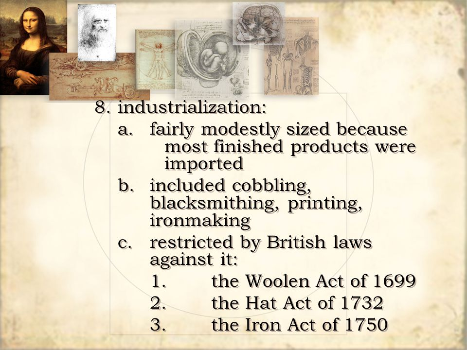 8.industrialization: a.fairly modestly sized because most finished products were imported b.included cobbling, blacksmithing, printing, ironmaking c.r