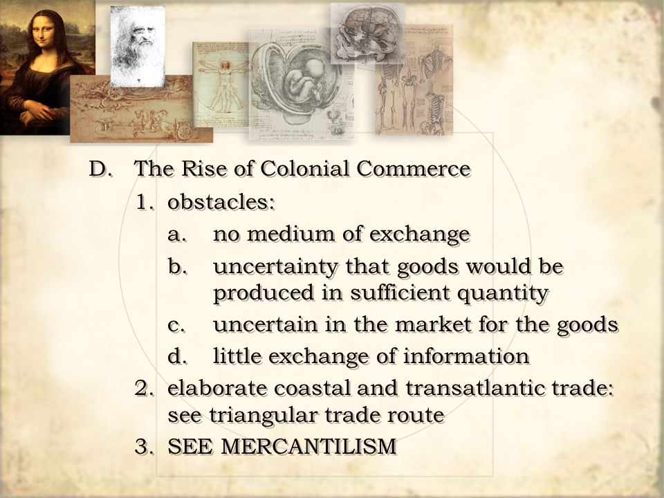 D.The Rise of Colonial Commerce 1.obstacles: a.no medium of exchange b.uncertainty that goods would be produced in sufficient quantity c.uncertain in