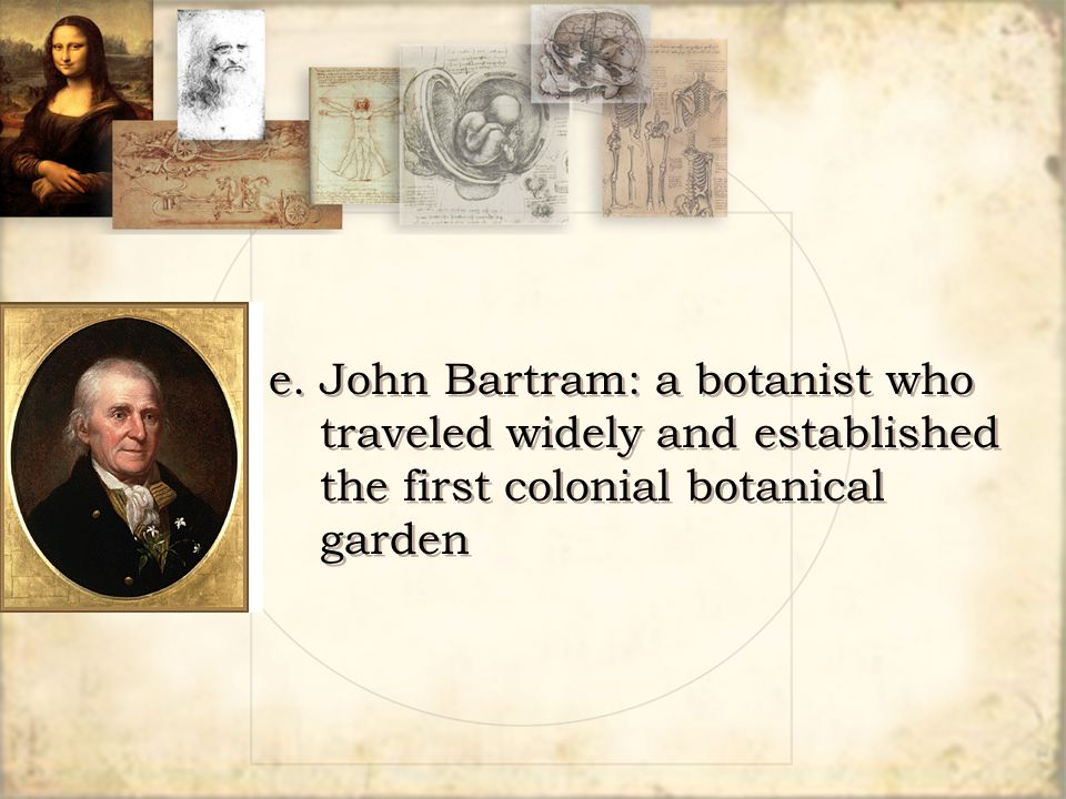 e.John Bartram: a botanist who traveled widely and established the first colonial botanical garden