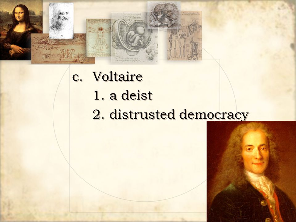 c.Voltaire 1.a deist 2.distrusted democracy c.Voltaire 1.a deist 2.distrusted democracy