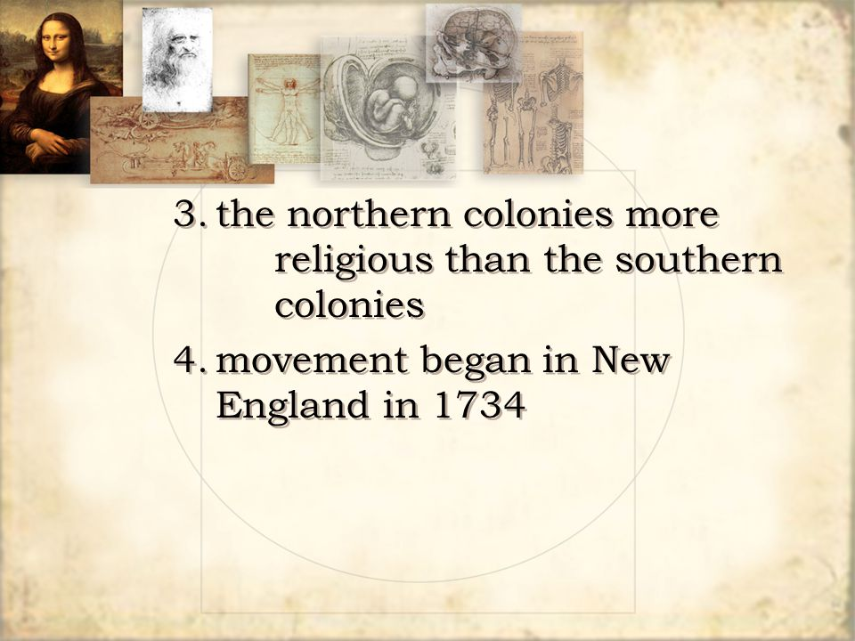 3.the northern colonies more religious than the southern colonies 4.movement began in New England in 1734 3.the northern colonies more religious than