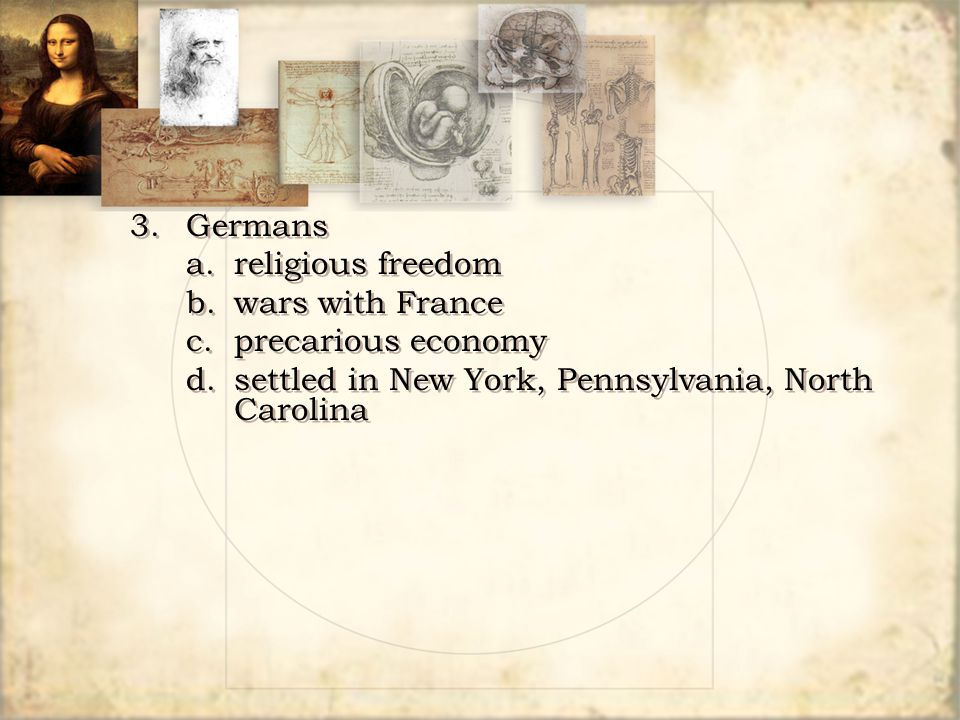 3.Germans a.religious freedom b.wars with France c.precarious economy d.settled in New York, Pennsylvania, North Carolina 3.Germans a.religious freedo