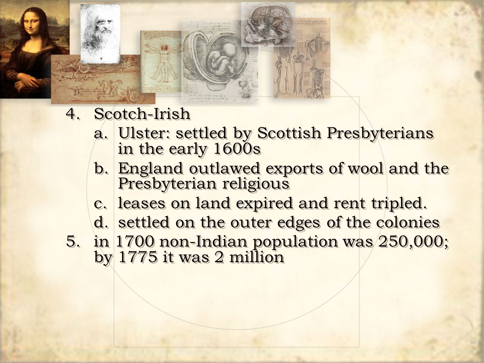 4.Scotch-Irish a.Ulster: settled by Scottish Presbyterians in the early 1600s b.England outlawed exports of wool and the Presbyterian religious c.leas
