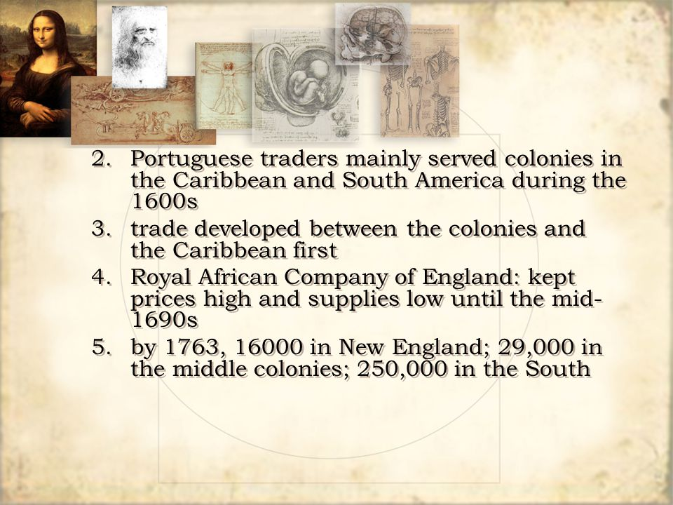 2.Portuguese traders mainly served colonies in the Caribbean and South America during the 1600s 3.trade developed between the colonies and the Caribbe