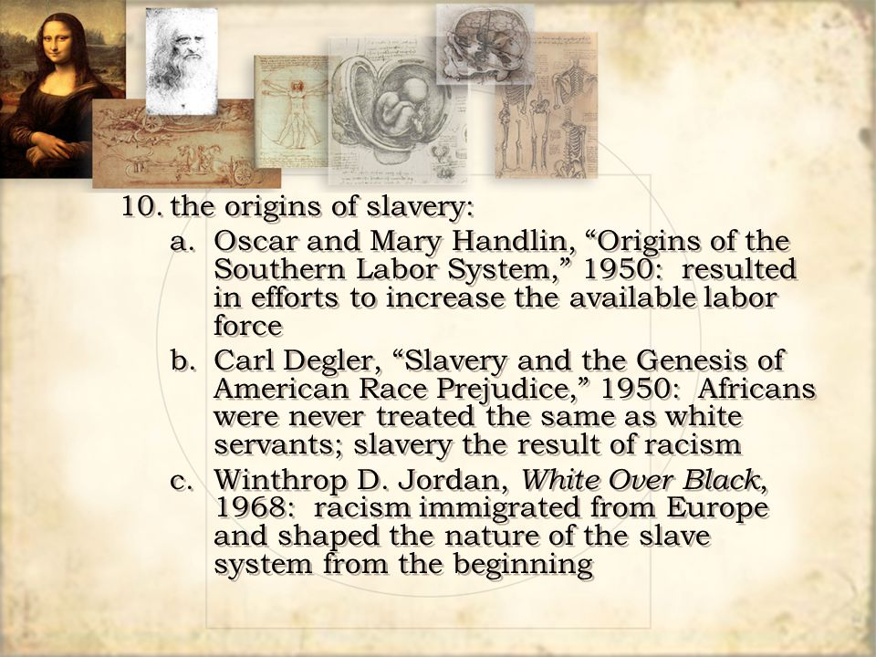 "10.the origins of slavery: a.Oscar and Mary Handlin, ""Origins of the Southern Labor System,"" 1950: resulted in efforts to increase the available labor"